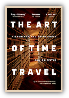 The Art of Time Travel: Historians and Their Craftby Tom Griffiths
