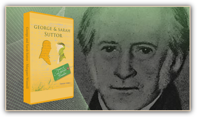 Margaret Winmill has written a biographical gem about George (1776-1859) and Sarah Suttor
